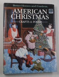 クリスマス洋書 Better Home and Gardens  AMERICAN CHRISTIMAS -CRAFTS AND FOODS- (1984) ハードカバー P320