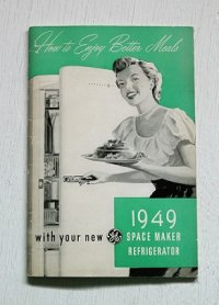 How to Enjoy Better Meals  with your new GENERAL ELECTRIC COMPAN  1949 SPACE MARKER REFRIGERATOR  GE ジェネラルエレクトリック社 NF-8F 冷蔵庫 説明書(レシピ)